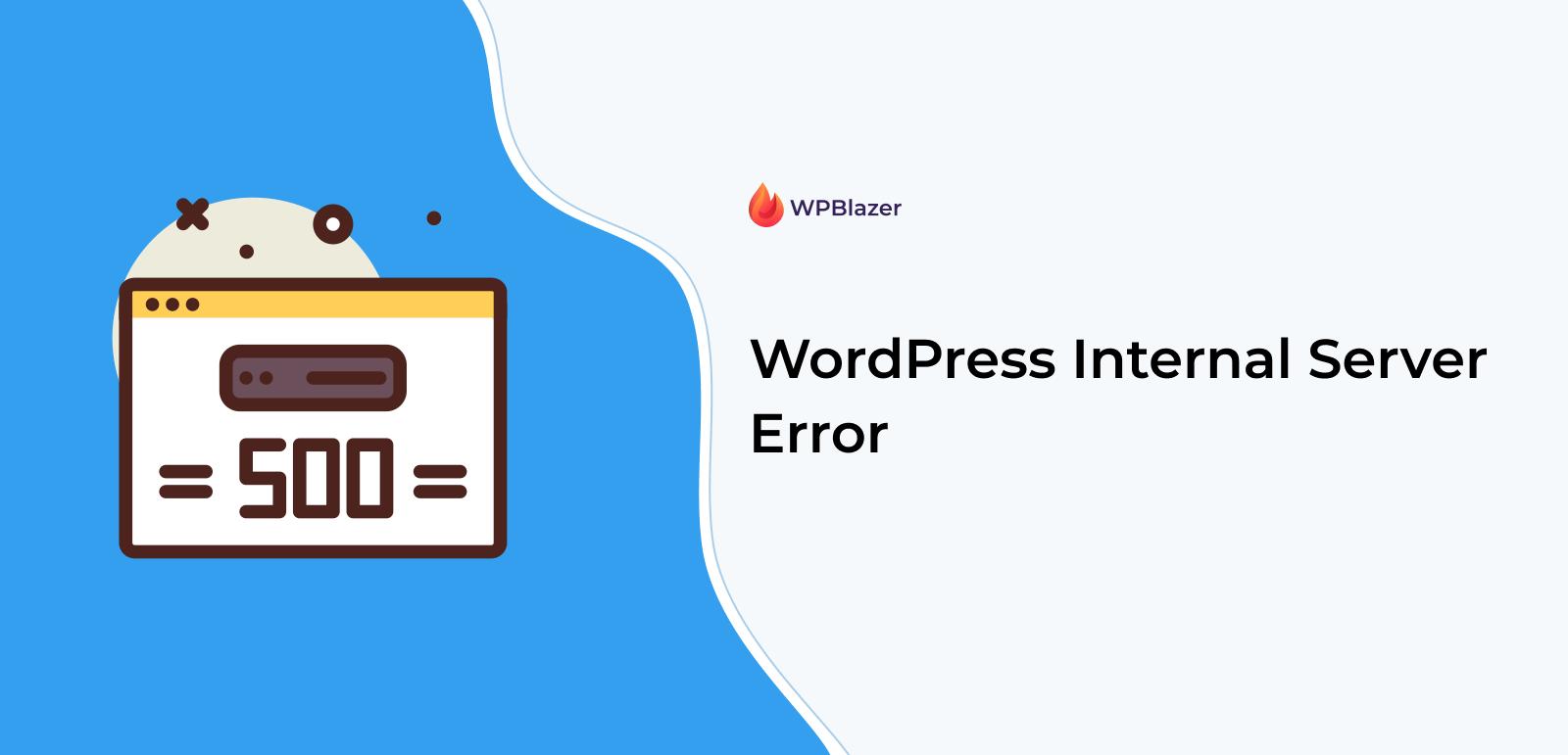 How to Fix the WordPress Internal Server Error (Detailed Steps)